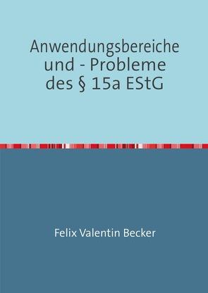 Anwendungsbereiche und – Probleme des § 15a EStG von Becker,  Felix Valentin