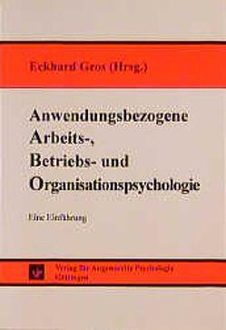 Anwendungsbezogene Arbeits-, Betriebs- und Organisationspsychologie von Gros,  Eckhard