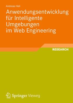 Anwendungsentwicklung für Intelligente Umgebungen im Web Engineering von Heil,  Andreas