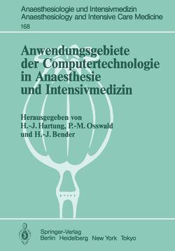 Anwendungsgebiete der Computertechnologie in Anaesthesie und Intensivmedizin von Bender,  H.-J., Hartung,  Hans-Joachim, Osswald,  P.M.