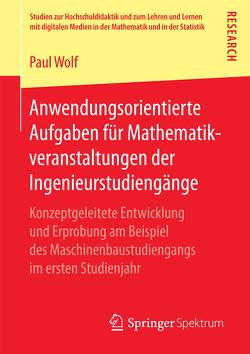 Anwendungsorientierte Aufgaben für Mathematikveranstaltungen der Ingenieurstudiengänge von Wolf,  Paul