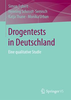 Drogentests in Deutschland von Egbert,  Simon, Schmidt-Semisch,  Henning, Thane,  Katja, Urban,  Monika
