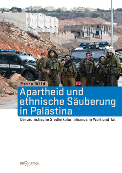 Apartheid und ethnische Säuberung in Palästina von Wild,  Petra