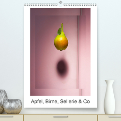 Apfel, Birne, Sellerie & Co (Premium, hochwertiger DIN A2 Wandkalender 2021, Kunstdruck in Hochglanz) von Ritter,  Christian