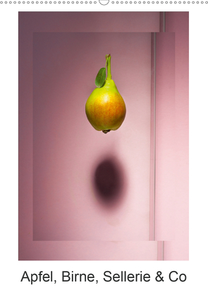 Apfel, Birne, Sellerie & Co (Wandkalender 2021 DIN A2 hoch) von Ritter,  Christian