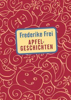 Apfelgeschichten von Frei,  Frederike