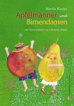 Apfelmänner und Birnendamen von Kogler,  Martha, Stöger,  Christine