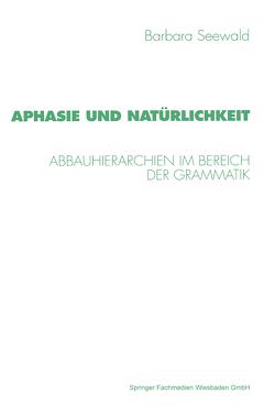 Aphasie und Natürlichkeit von Seewald,  Barbara