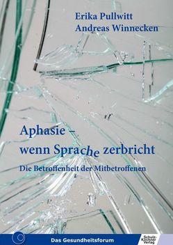 Aphasie – wenn Sprache zerbricht von Pullwitt,  Erika, Winnecken,  Andreas
