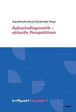Aphasiediagnostik – aktuelle Perspektiven von Blechschmidt,  Anja, Schräpler,  Ute