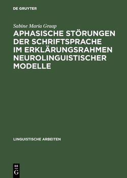 Aphasische Störungen der Schriftsprache im Erklärungsrahmen neurolinguistischer Modelle von Graap,  Sabine Maria