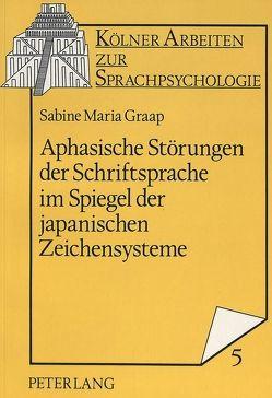 Aphasische Störungen der Schriftsprache im Spiegel der japanischen Zeichensysteme von Graap,  Sabine