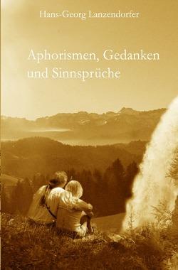 Aphorismen, Gedanken und Sinnsprüche von Lanzendorfer,  Hans-Georg