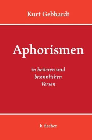 Aphorismen in heiteren und besinnlichen Versen von Gebhardt,  Kurt