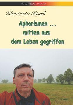 Aphorismen – mitten aus dem Leben gegriffen von Rönsch,  Klaus-Dieter