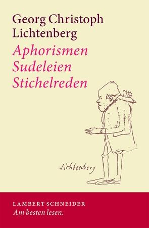 Aphorismen – Sudeleien – Stichelreden von Lichtenberg,  Georg, Neumann,  Gerhard