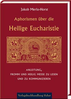 Aphorismen über die Heilige Eucharistie von Kerp,  Mathias Wilhelm, Merlo-Horst,  Jakob