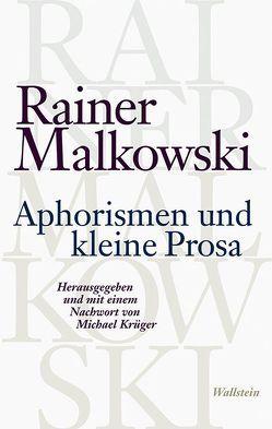 Aphorismen und kleine Prosa von Krüger,  Michael, Malkowski,  Rainer