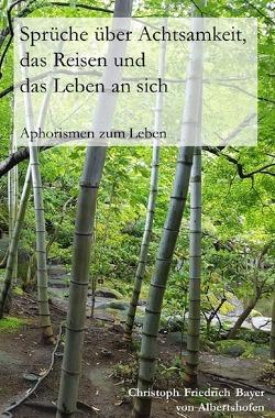 Aphorismen zum Leben / Sprüche über Achtsamkeit, das Reisen und das Leben an sich von Bayer,  Christoph
