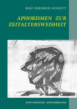 Aphorismen zur Zeitaltersweisheit von Schuett,  Rolf Friedrich