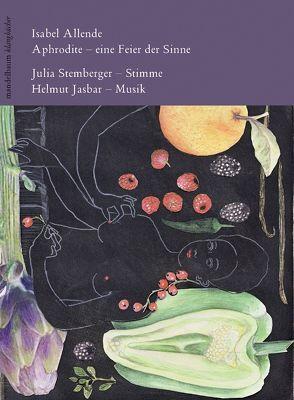 Aphrodite – Eine Feier der Sinne von Allende,  Isabel, Jasbar,  Helmut, Stemberger,  Julia