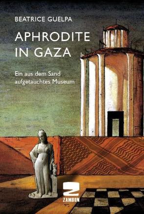 Aphrodite in Gaza von Guelpa,  Beatrice, Jana,  Al, Keller,  Alois K.