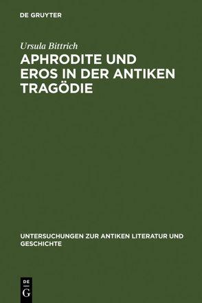 Aphrodite und Eros in der antiken Tragödie von Bittrich,  Ursula