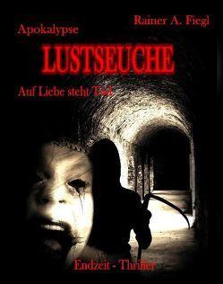 Apokalypse Lustseuche – Auf Liebe steht Tod – Endzeit Thriller von DeBehr,  Verlag, Fiegl,  Rainer A.