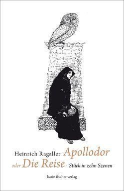 Apollodor oder Die Reise von Ragaller,  Heinrich