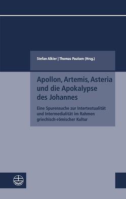 Apollon, Artemis, Asteria und die Apokalypse des Johannes von Alkier,  Stefan, Paulsen,  Thomas