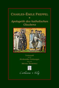 Apologetik des katholischen Glaubens von Fiedrowicz,  Michael, Freppel,  Charles-Émile