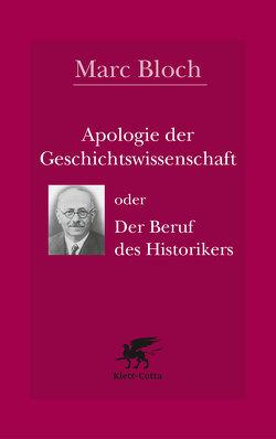 Apologie der Geschichte oder der Beruf des Historikers von Bayer,  Wolfram, Bloch,  Marc, LeGoff,  Jacques, Schöttler,  Peter