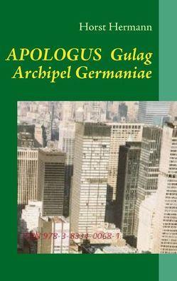 APOLOGUS  Gulag Archipel Germaniae von Hermann,  Horst