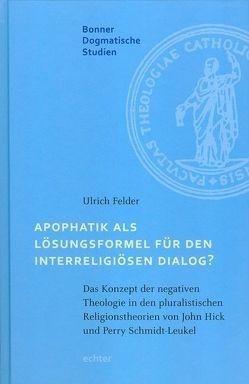Apophatik als Lösungsformel für den interreligiösen Dialog? von Felder,  Ulrich, Knop,  Julia, Lerch,  Magnus, Menke,  Karl-Heinz