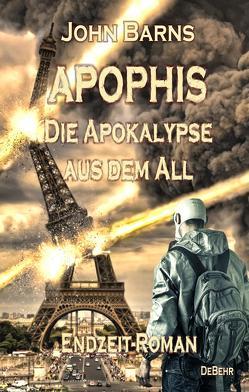 APOPHIS – Die Apokalypse aus dem All – Endzeit-Roman von Barns,  John, DeBehr,  Verlag