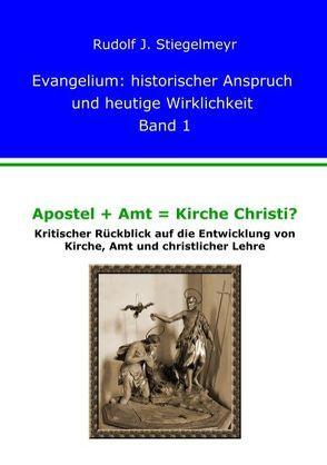 Apostel + Amt = Kirche Christi? von Stiegelmeyr,  J. Rudolf