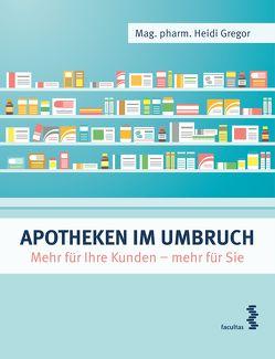 Apotheken im Umbruch von Gregor,  Heidi