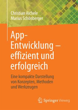 App-Entwicklung – effizient und erfolgreich von Aichele,  Christian, Schönberger,  Marius