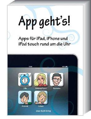 App geht's – Apps für iPad, iPhone und iPod touch rund um die Uhr von Krimmer,  Michael, Ochsenkühn,  Anton
