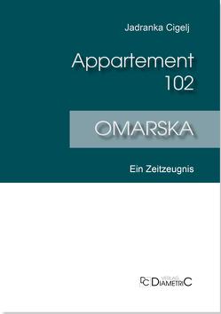 Appartement 102 – Omarska von Cigelj,  Jadranka, Frketic,  Vlatka, Schwarz,  Karl P