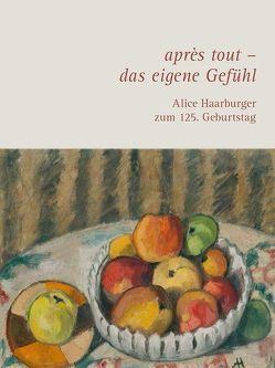après tout – das eigene Gefühl. Alice Haarburger zum 125. Geburtstag von Pape,  Joana, Städtisches Kunstmuseum Spendhaus Reutlingen