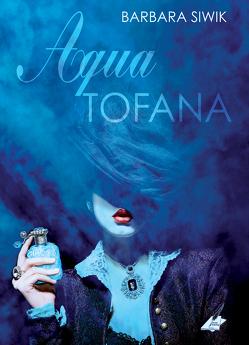 Aqua Tofana von Siwik,  Barbara