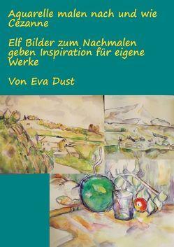 Aquarelle malen nach und wie Cézanne von Dust,  Eva