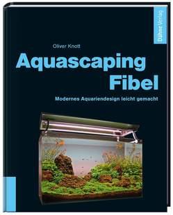 Aquascaping-Fibel von Knott,  Oliver