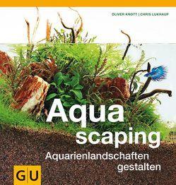 Aquascaping von Knott,  Oliver, Lukhaup,  Chris