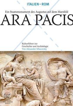Ara Pacis – Ein Staatsmonument Augustus auf dem Feld Marsfeld von Mlasowsky,  Alexander