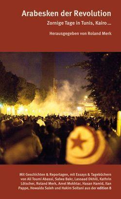 Arabesken der Revolution von Abassi,  Ali Tumi, Bakr,  Salwa, Dkhili,  Lassaad, Hamid,  Hasan, Lötscher,  Kathrin, Merk,  Roland, Mokhtar,  Amel, Pappe,  Ilan, Saleh,  Howaida, Soltani,  Hakim