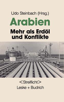 Arabien: Mehr als Erdöl und Konflikte von Steinbach,  Udo