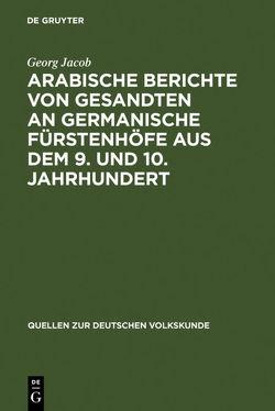 Arabische Berichte von Gesandten an germanische Fürstenhöfe aus dem 9. und 10. Jahrhundert von Jacob,  Georg