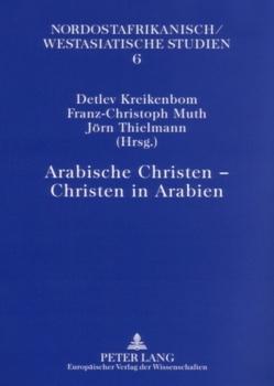 Arabische Christen – Christen in Arabien von Kreikenbom,  Detlev, Muth,  Franz-Christoph, Thielmann,  Jörn